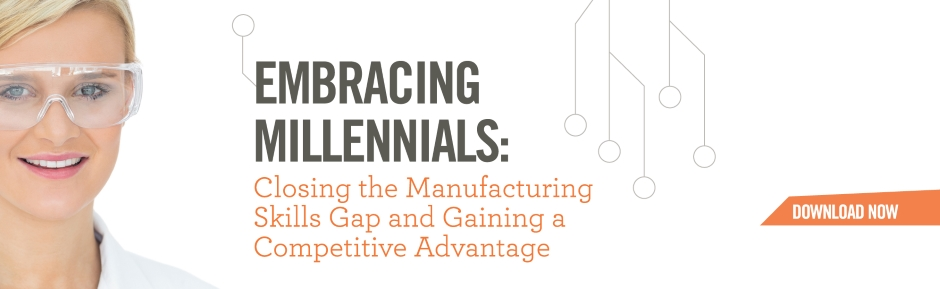 Embracing Millennials: Closing the Manufacturing Skills Gap and Gaining a Competitive Advantage