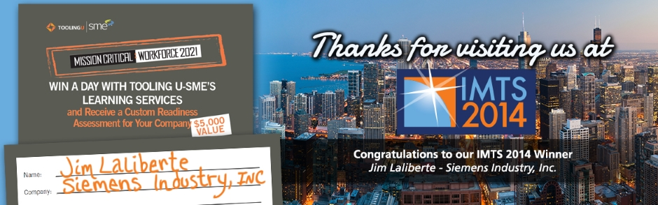 Thanks for visiting us at IMTS 2014! Congratulations to our IMTS 2014 winner Jim Laliberte of Siemens Industry, Inc.